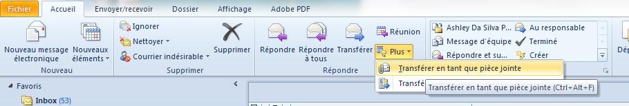 Outlook 2010 - Windows - cliques sur Plus, dans l'onglet Répondre, Sélectionnez Transférer en tant que pièce jointe.