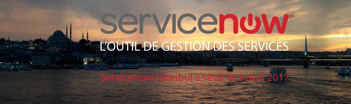 ServiceNow Istanbul à venie le 3 avril 2017