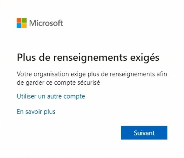 écran Microsoft, « Plus de renseignements exigés » avec un bouton « Suivant »